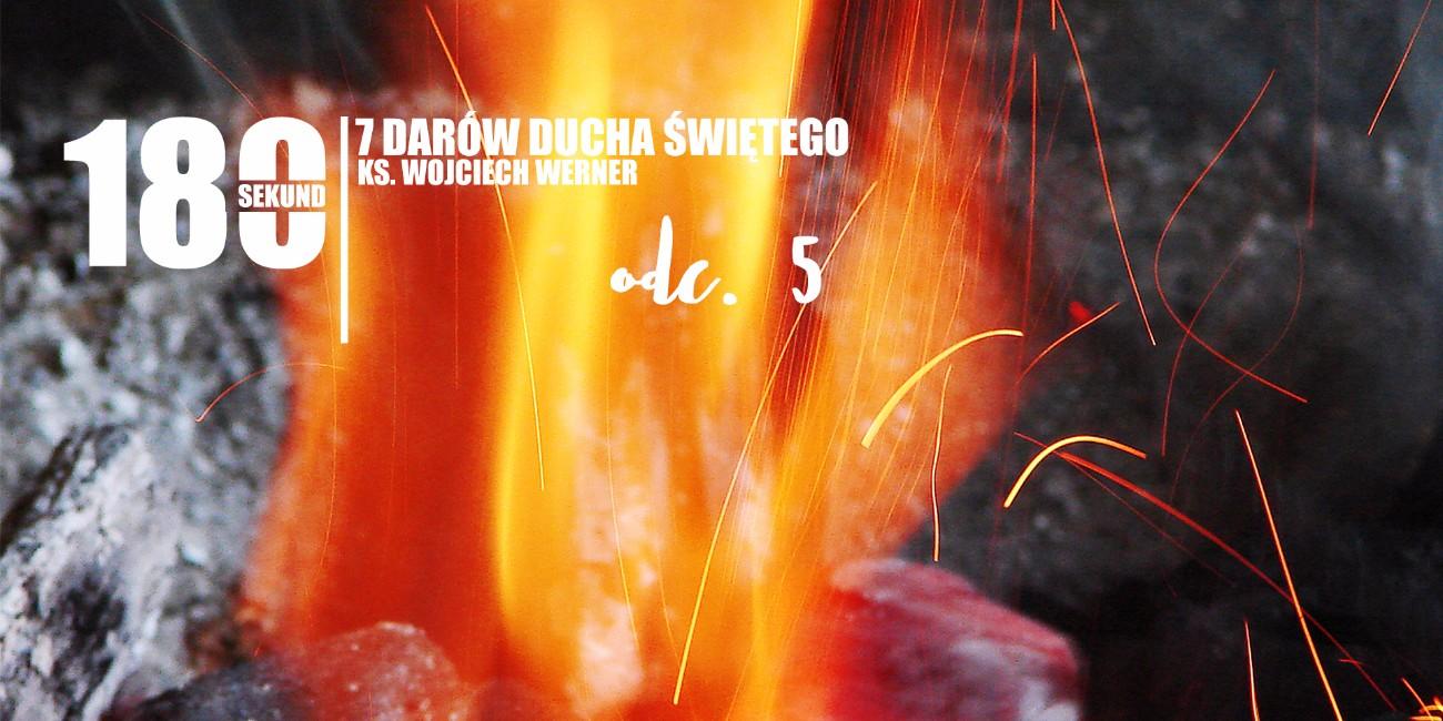180 Sekund - 7 Darów Ducha Świętego, ks. Wojciech Werner - odcinek 5