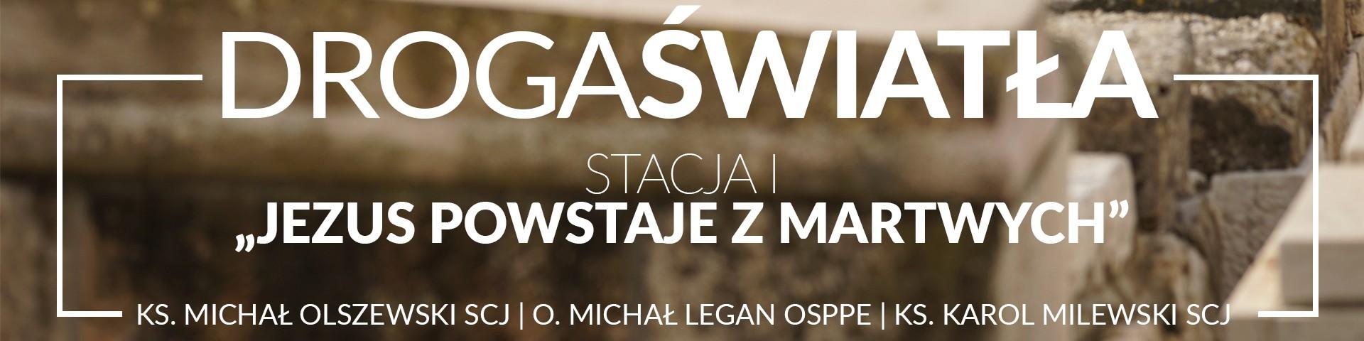 Droga Światła - Stacja I: Jezus powstaje z martwych - ks. Michał Olszewski SCJ (video)