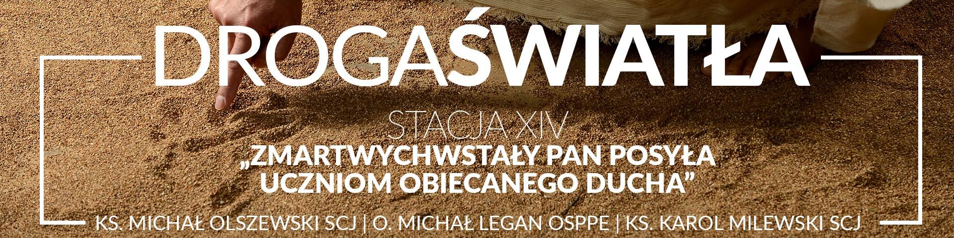 Droga Światła - Stacja XIV: Zmartwychwstały Pan posyła uczniom obiecanego Ducha - O. Michał Legan OSPPE (video)
