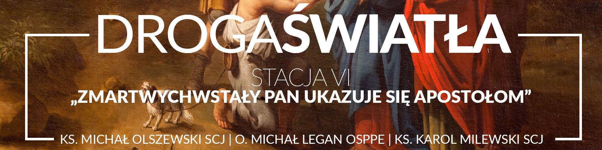 Droga Światła - Stacja VI: Zmartwychwstały Pan ukazuje się apostołom - O. Michał Legan OSPPE (video)