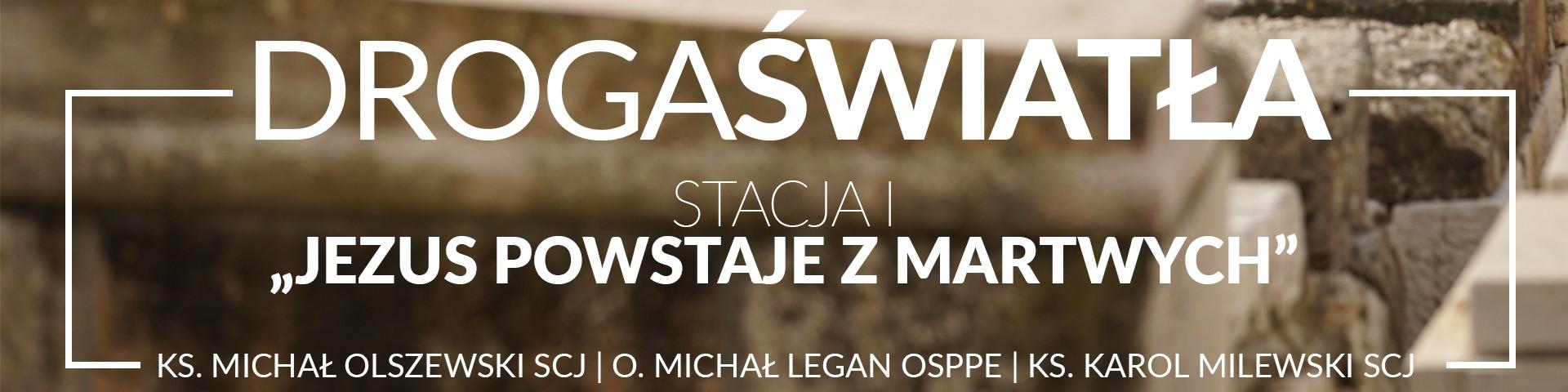 Droga Światła - Stacja I: Jezus powstaje z martwych - o. Michał Legan OSPPE (video)