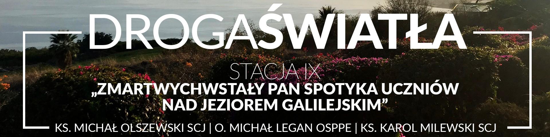 Droga Światła - Stacja IX: Zmartwychwstały Pan spotyka uczniów nad Jeziorem Galilejskim - O. Michał Legan OSPPE (video)