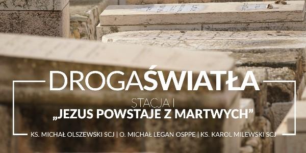 Droga Światła - Stacja I: Jezus powstaje z martwych - ks. Karol Milewski SCJ (video)