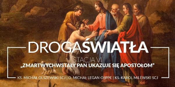 Droga Światła - Stacja VI: Zmartwychwstały Pan ukazuje się apostołom - Ks. Michał Olszewski SCJ (video)