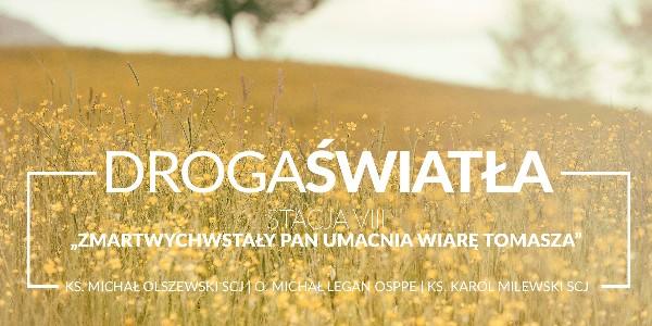 Droga Światła - Stacja VIII: Zmartwychwstały Pan umacnia wiarę Tomasza - Ks. Michał Olszewski SCJ (video)