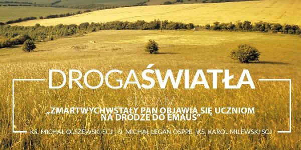 Droga Światła - Stacja IV: Zmartwychwstały Pan ukazuje się uczniom na drodze do Emaus - Ks. Michał Olszewski SCJ (video)