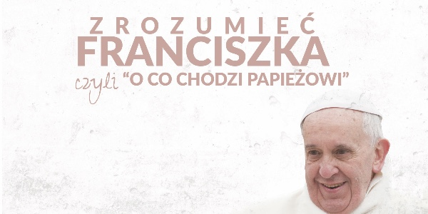 """""""Zrozumieć Franciszka!"""" - czyli o co chodzi Papieżowi? (live)"""